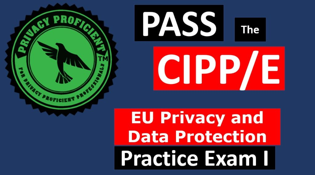 Privacy ProficientTM EU Privacy and Data Protection Practice Exam I