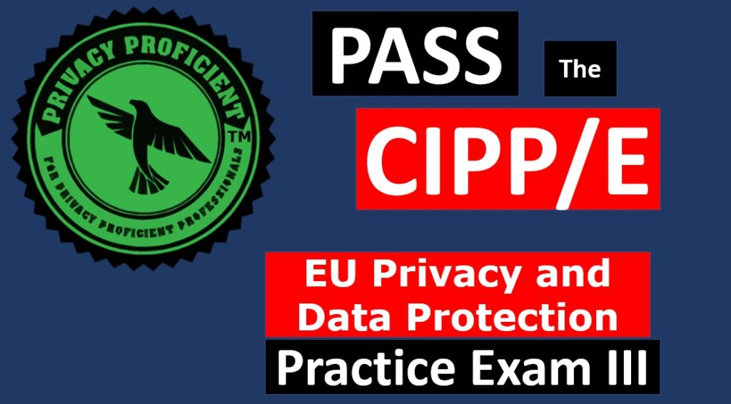 Privacy ProficientTM EU Privacy and Data Protection Practice Exam III