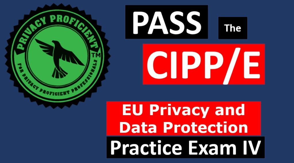 Privacy ProficientTM EU Privacy and Data Protection Practice Exam IV