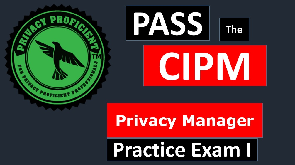CIPM Privacy Manager Practice Exam I
